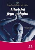 Norbu Čhögjal Namkhai, Andrico Fabio,: Tibetská jóga pohybu - Umění a praxe jantrajógy
