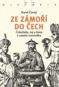 Černý Karel: Ze zámoří do Čech - Čokoláda, čaj a káva v raném novověku