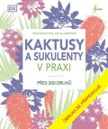 Baileyová Fran, Allawayová Zia: Kaktusy a sukulenty v praxi