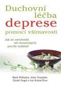 Williams Mark, Teasdale John, Segal Zindel, Kabat-Zinn Jon,: Duchovní léčba deprese pomocí všímavosti - Jak se osvobodit od chronických