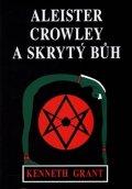 Grant Kenneth: Aleister Crowley a skrytý Bůh