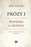 Gruša Jiří: Prózy I- Povídky anovely