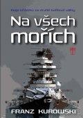 Kurowski Franz: Na všech mořích - Boje křižníků za druhé světové války