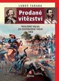 Taraba Luboš: Prodané vítězství - Poslední válka za osvobození Itálie 1866