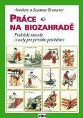 Brunsová Annelore a Susanne: Práce na biozahradě - Praktické návody a rady pro přírodní pěstitele