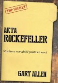 Allen Gary: Akta Rockefeller - Strukturu novodobé politické moci