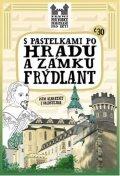 Chupíková Eva: S pastelkami po hradu a zámku Frýdlant