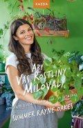Oakes Summer Rayne: Aby vás rostliny milovaly - Vypěstujte si zelenou oázu doma i ve svém srdci