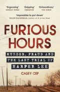 Cep Casey: Furious Hours : Murder, Fraud and the Last Trial of Harper Lee