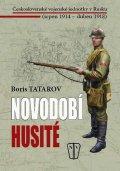 Tatarov Boris: Novodobí husité - Československé vojenské jednotky v Rusku (srpen 1914 – du