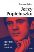 Brien Bernard: Jerzy Popieluszko - Pravdou proti totalitě