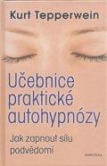 Tepperwein Kurt: Učebnice praktické autohypnózy - Jak zapnout sílu podvědomí