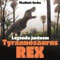 Socha Vladimír: Legenda jménem Tyrannosaurus rex