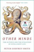 Godfrey-Smith Peter: Other Minds : The Octopus and the Evolution of Intelligent Life