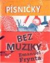 Emanuel Frynta: Písničky bez muziky