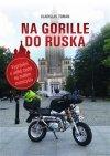 Vladislav Toman: Na Gorille do Ruska