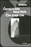 Jiří Mucha: Černý a bílý New York / Čím zraje čas