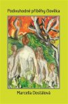 Marcella Dostálová: Podivuhodné příběhy člověka
