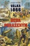 Josef Fučík: Válka 1866. Běda poraženým!