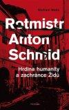 Wolfram Wette: Rotmistr Anton Schmid