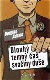 Douglas Adams: Dlouhý, temný čas svačiny duše