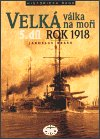 Jaroslav Hrbek: Velká válka na moři - 5.díl  - rok 1918