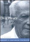 Dana Emingerová: Dva životy. Hovory s Viktorem Fischlem
