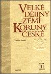 Vratislav Vaníček: Velké dějiny zemí Koruny české III.