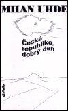 Milan Uhde: Česká republiko, dobrý den