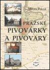 Milan Polák: Pražské pivovárky a pivovary