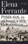 Elena Ferrante: Geniální přítelkyně 3 - Příběh těch, co odcházejí, a těch, kteří zůstanou