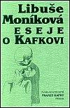 Libuše Moníková: Eseje o Kafkovi