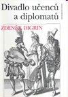 Zdeněk Digrin: Divadlo učenců a diplomatů