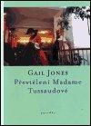 Gail Jones: Převtělení Madame Tussaudové