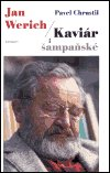 Pavel Chrastil: Jan Werich - Kaviár i šampaňské