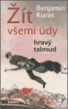 Benjamin Kuras: Žít všemi údy / Hravý talmud