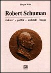 Jürgen Wahl: Robert Schuman - vizionář- politik - architekt Evropy