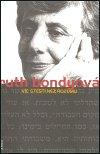 Ruth Bondyová: Víc štěstí než rozumu