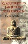 Mario de Bikavér: Ó, milý Buddho, jak těžké je být člověkem