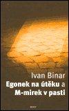 Ivan Binar: Egonek na útěku a M-mirek v pasti