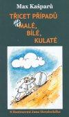 Max Kašparů: Třicet případů..., aneb malé, bílé, kulaté