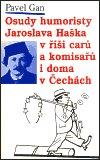 Pavel Gan: Osudy humoristy Jaroslava Haška v říši carů a komisařů i doma v Čechách