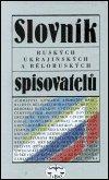 kolektiv: Slovník ruských, ukrajinských a běloruských spisovatelů