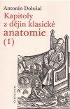 Antonín Doležal: Kapitoly z dějin klasické anatomie I