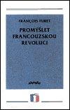 Francois Furet: Promýšlet francouzskou revoluci