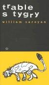William Saroyan: Trable s tygry
